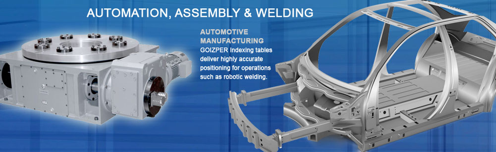 AUTOMATION, ASSEMBLY & WELDING - GOIZPER Indexing tables deliver highly accurate positioning for operations such as robotic welding.